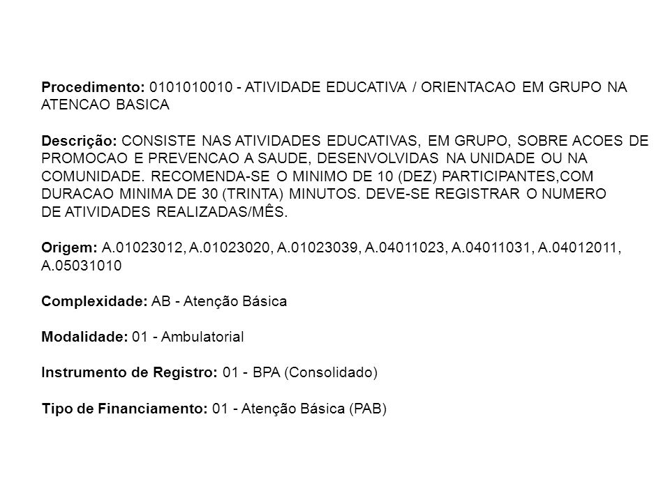 Procedimento: 0101010010 - ATIVIDADE EDUCATIVA / ORIENTACAO EM GRUPO NA ATENCAO BASICA