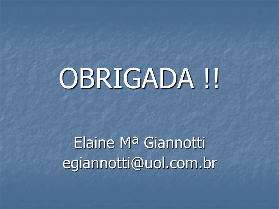 OBRIGADA !! Elaine Mª Giannotti egiannotti@uol.com.br
