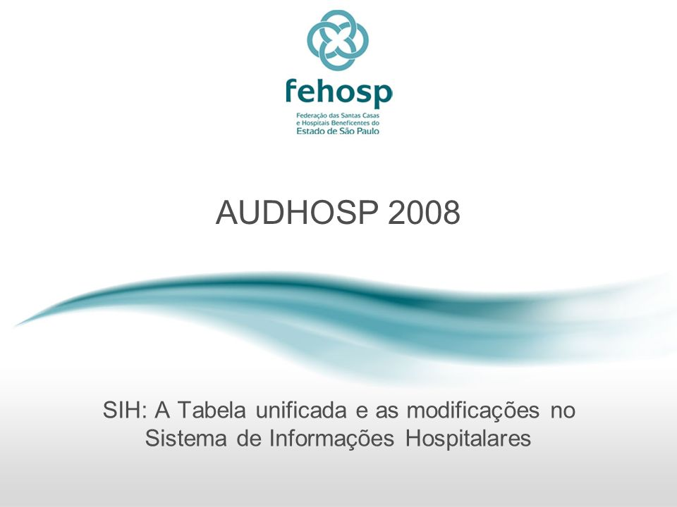 AUDHOSP 2008 SIH: A Tabela unificada e as modificações no Sistema de Informações Hospitalares