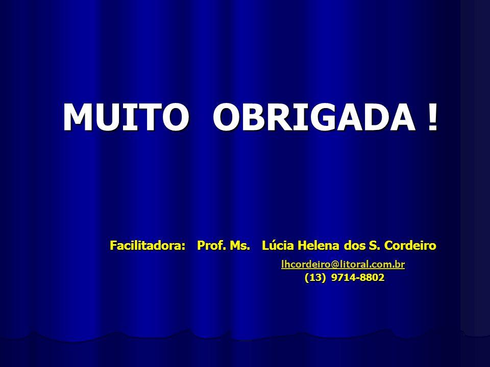 MUITO OBRIGADA ! Facilitadora: Prof. Ms. Lúcia Helena dos S. Cordeiro