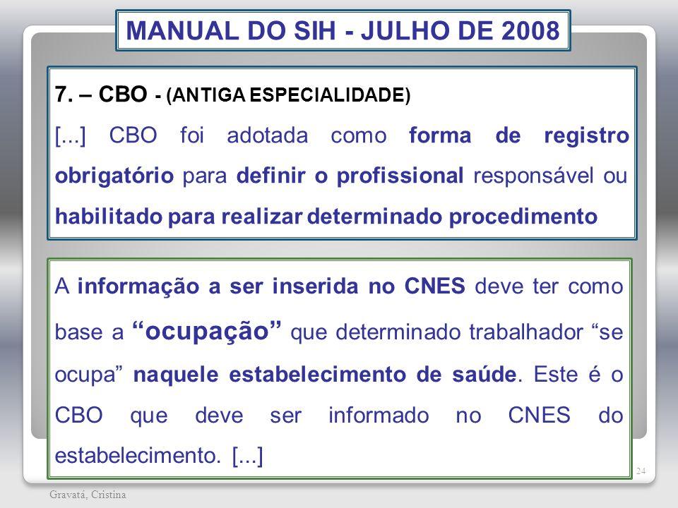 MANUAL DO SIH - JULHO DE 2008 7. – CBO - (ANTIGA ESPECIALIDADE)