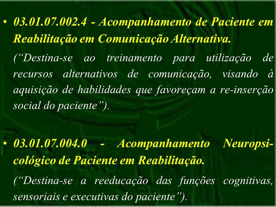 03.01.07.002.4 - Acompanhamento de Paciente em Reabilitação em Comunicação Alternativa.