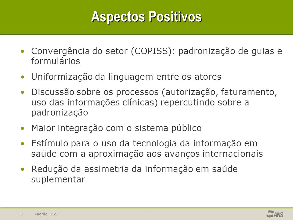 Aspectos Positivos Convergência do setor (COPISS): padronização de guias e formulários. Uniformização da linguagem entre os atores.