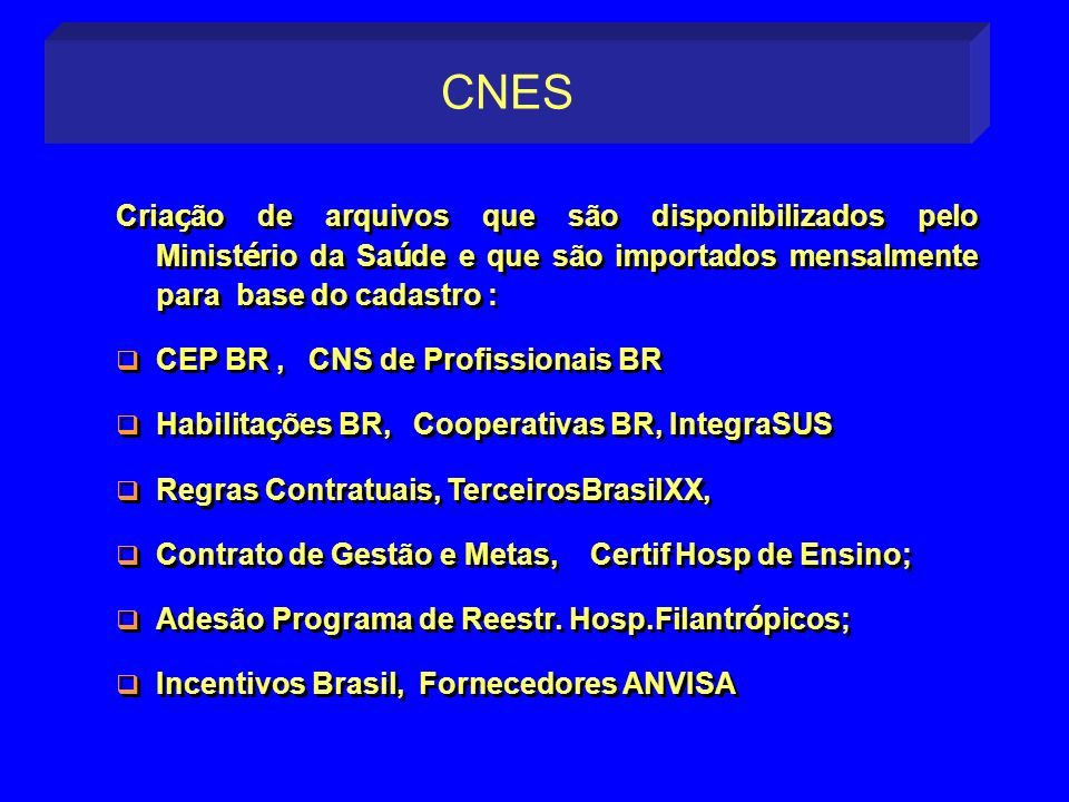 CNES Criação de arquivos que são disponibilizados pelo Ministério da Saúde e que são importados mensalmente para base do cadastro :