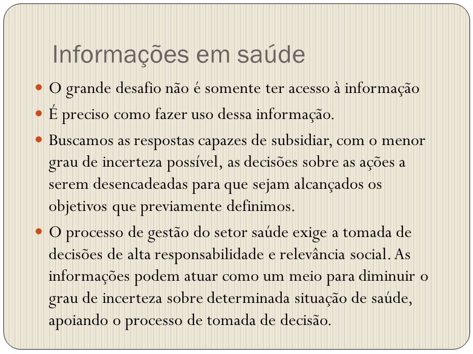 Informações em saúde O grande desafio não é somente ter acesso à informação. É preciso como fazer uso dessa informação.