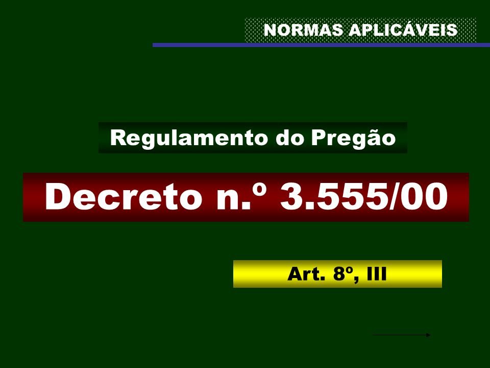 Decreto n.º 3.555/00 Regulamento do Pregão Art. 8º, III