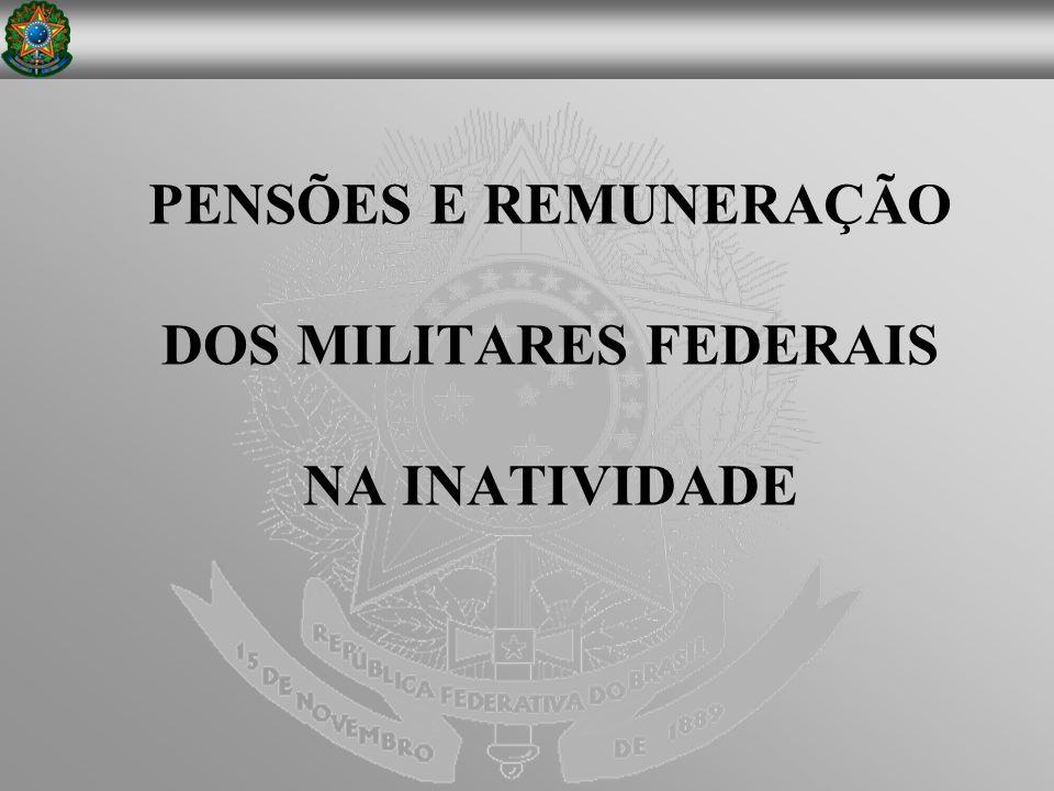 PENSÕES E REMUNERAÇÃO DOS MILITARES FEDERAIS NA INATIVIDADE
