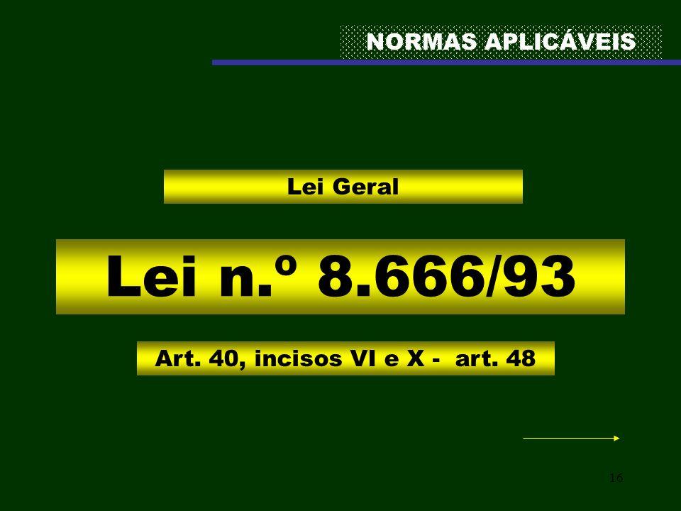 Lei n.º 8.666/93 NORMAS APLICÁVEIS Lei Geral