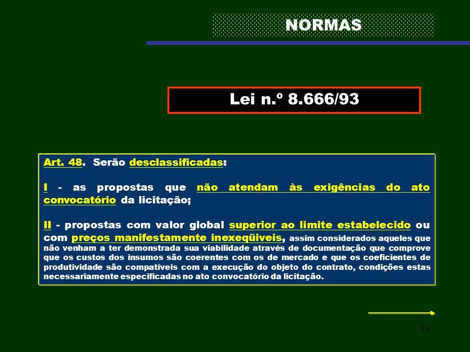 NORMAS Lei n.º 8.666/93 Art. 48. Serão desclassificadas: