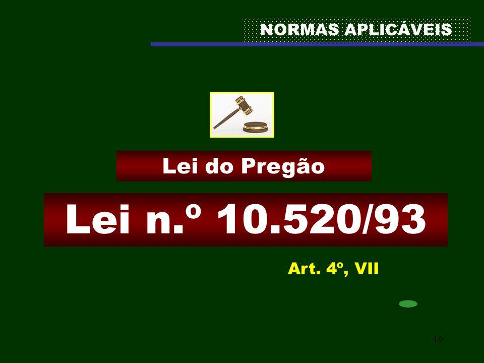 NORMAS APLICÁVEIS Lei do Pregão Lei n.º 10.520/93 Art. 4º, VII