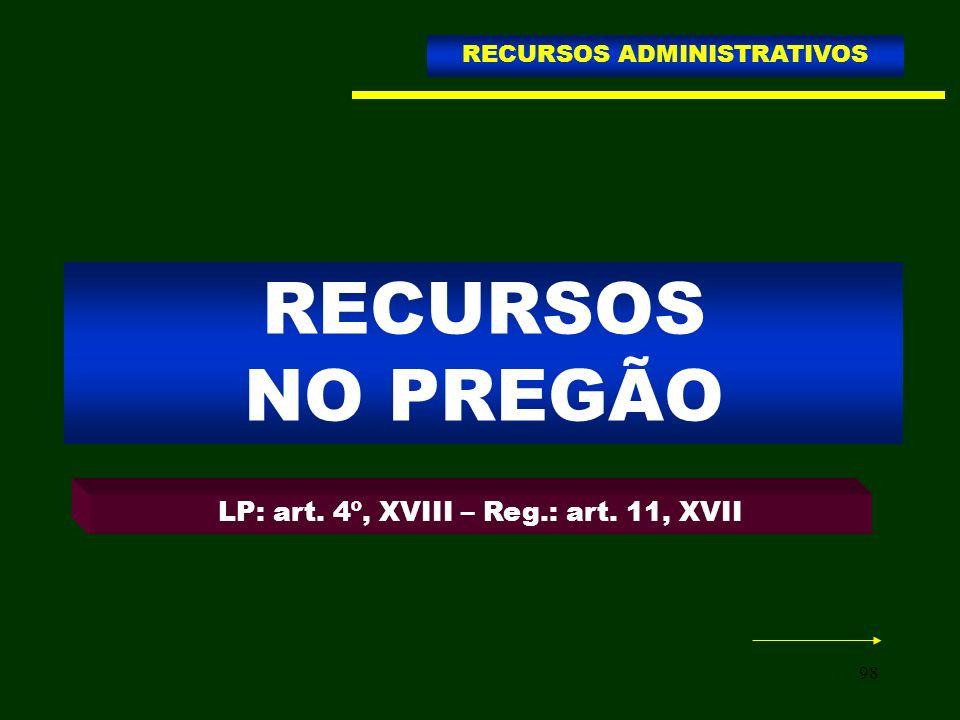 RECURSOS NO PREGÃO LP: art. 4º, XVIII – Reg.: art. 11, XVII