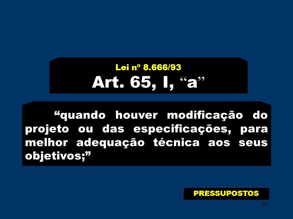Lei nº 8.666/93 Art. 65, I, a quando houver modificação do projeto ou das especificações, para melhor adequação técnica aos seus objetivos;