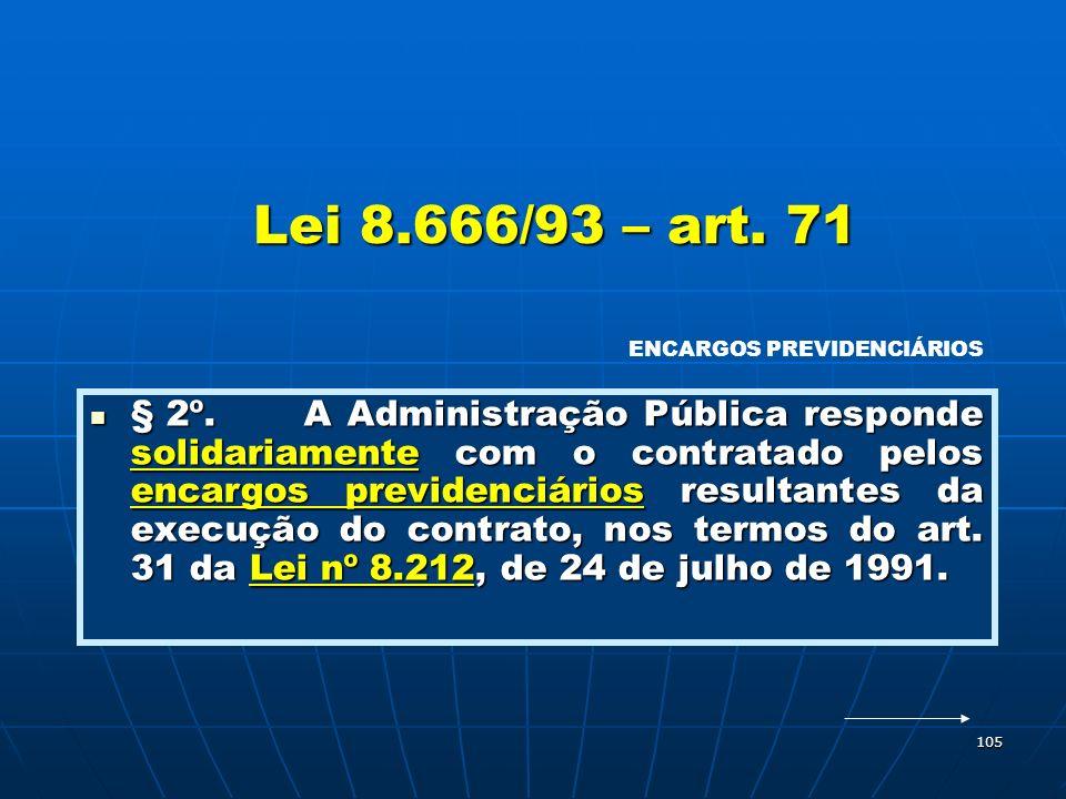Lei 8.666/93 – art. 71 ENCARGOS PREVIDENCIÁRIOS.