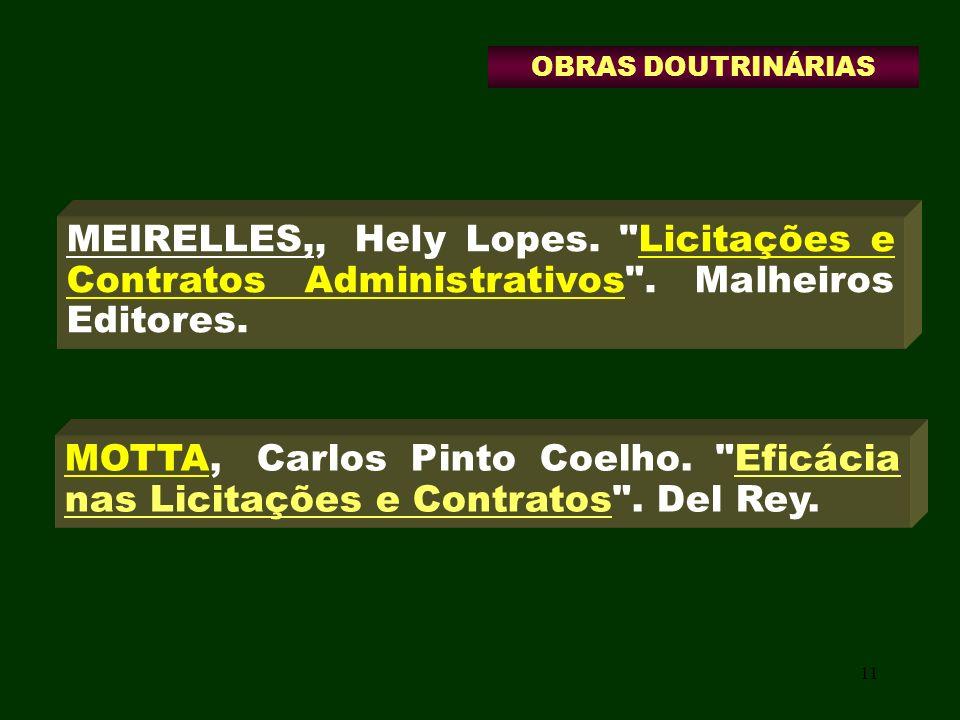 OBRAS DOUTRINÁRIAS MEIRELLES,, Hely Lopes. Licitações e Contratos Administrativos . Malheiros Editores.