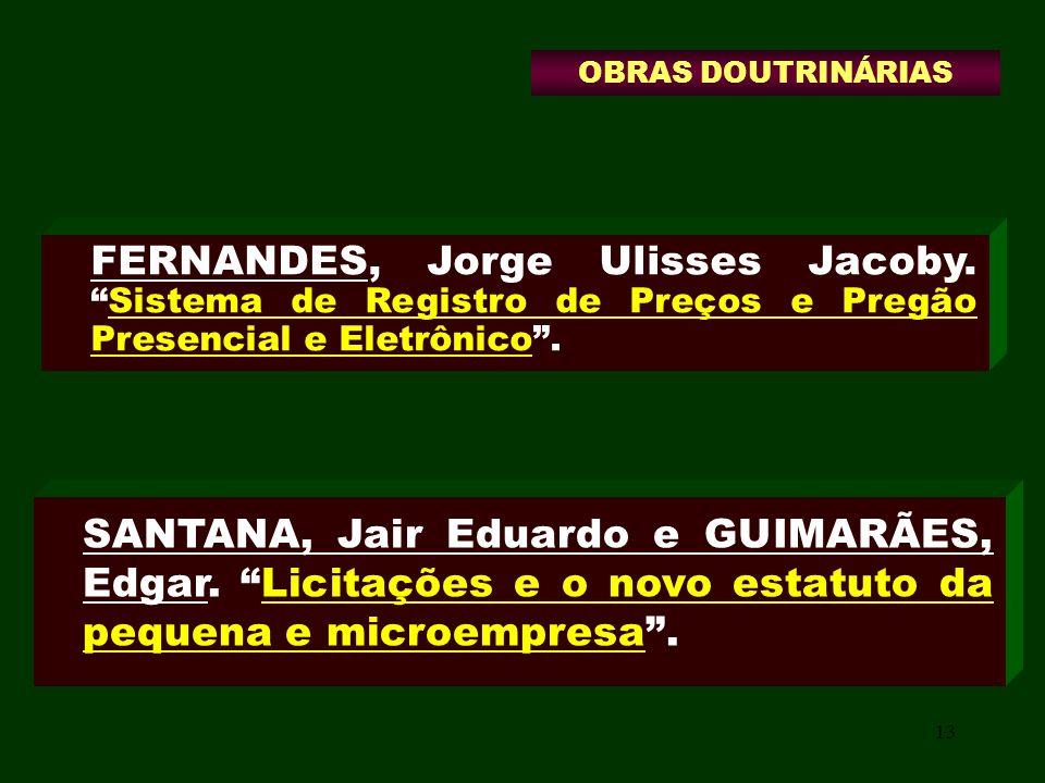 OBRAS DOUTRINÁRIASFERNANDES, Jorge Ulisses Jacoby. Sistema de Registro de Preços e Pregão Presencial e Eletrônico .