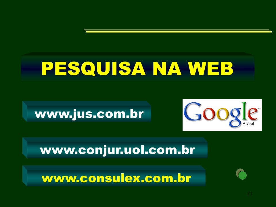 PESQUISA NA WEB www.jus.com.br www.conjur.uol.com.br www.consulex.com.br