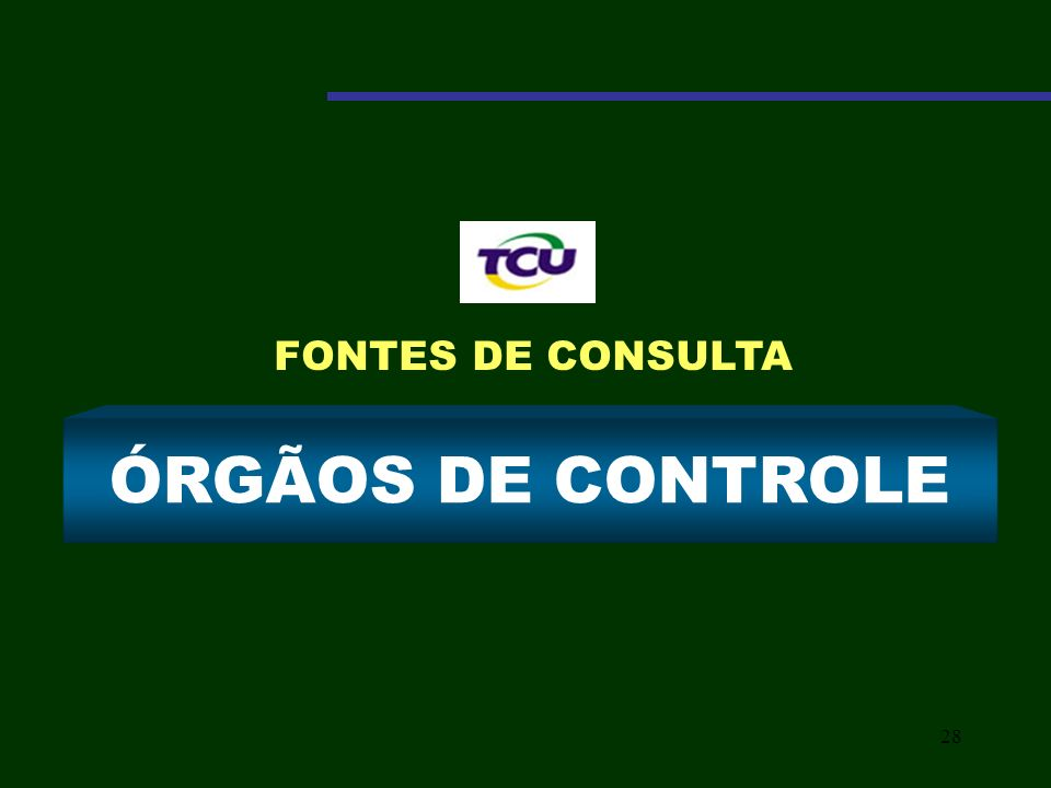 FONTES DE CONSULTA ÓRGÃOS DE CONTROLE