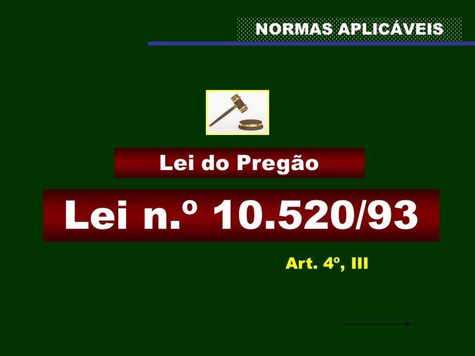 NORMAS APLICÁVEIS Lei do Pregão Lei n.º 10.520/93 Art. 4º, III