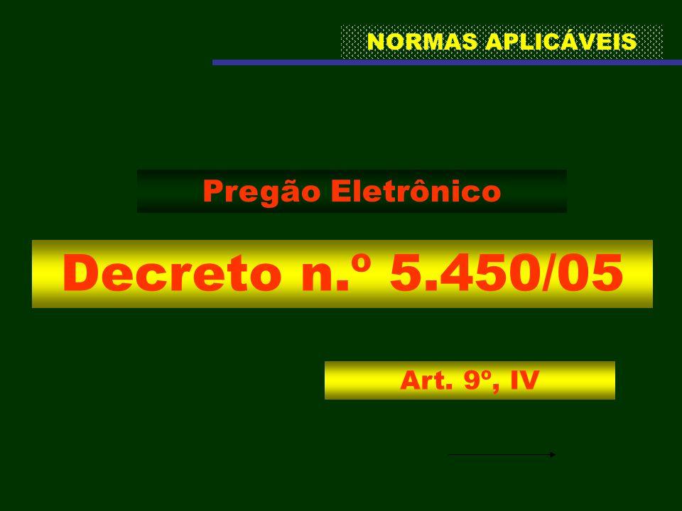 NORMAS APLICÁVEIS Pregão Eletrônico Decreto n.º 5.450/05 Art. 9º, IV