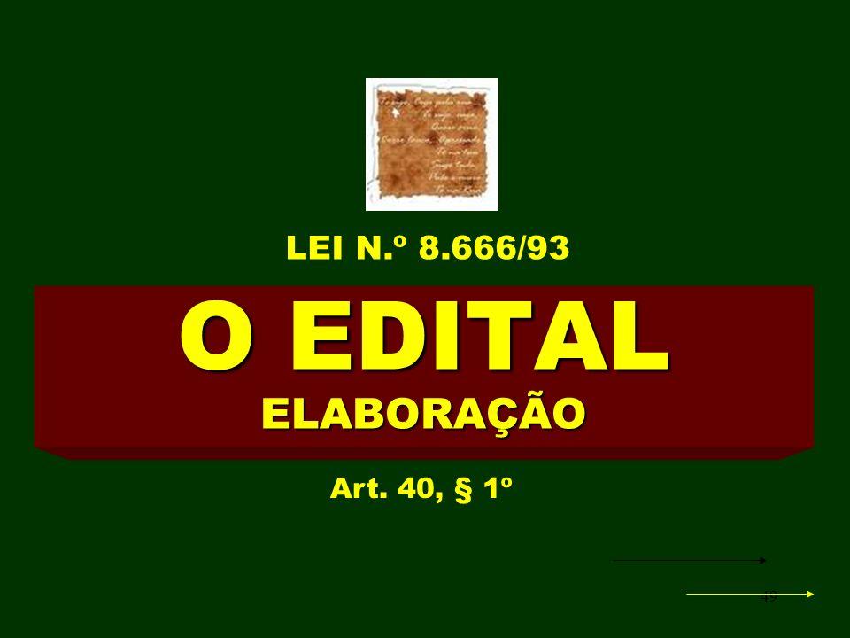 LEI N.º 8.666/93 O EDITAL ELABORAÇÃO Art. 40, § 1º