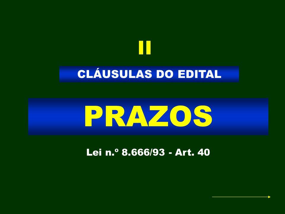 II CLÁUSULAS DO EDITAL PRAZOS Lei n.º 8.666/93 - Art. 40