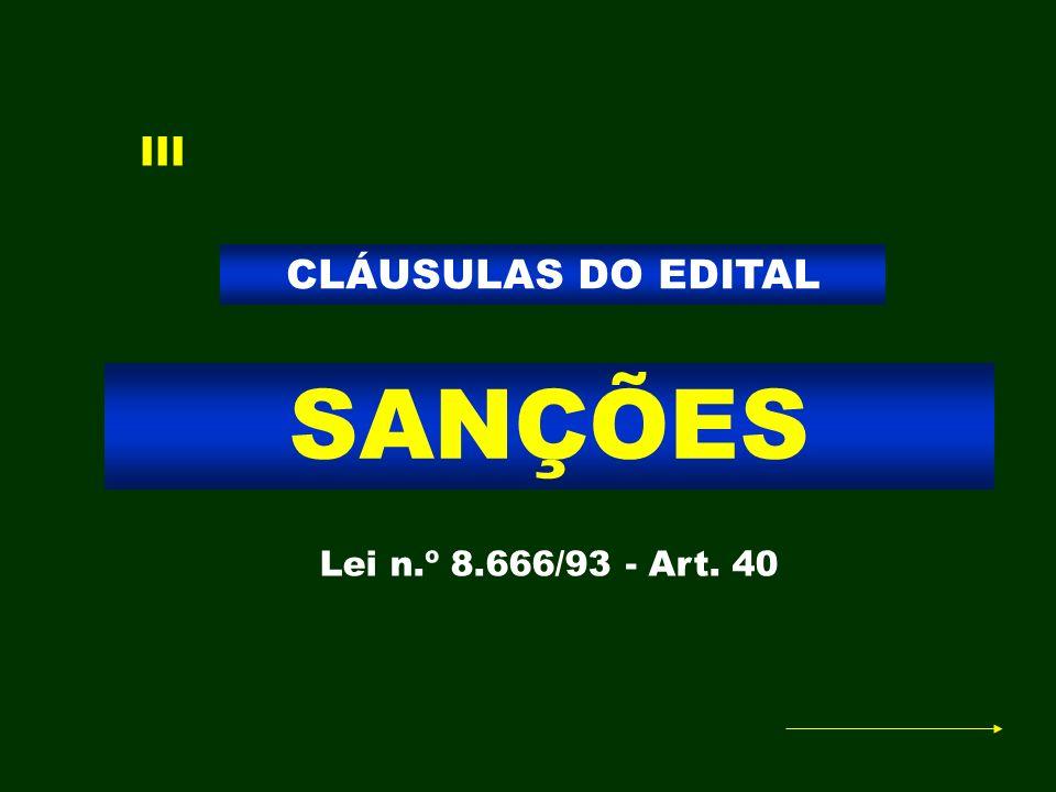 III CLÁUSULAS DO EDITAL SANÇÕES Lei n.º 8.666/93 - Art. 40