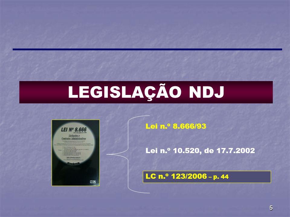 LEGISLAÇÃO NDJ Lei n.º 8.666/93 Lei n.º 10.520, de 17.7.2002