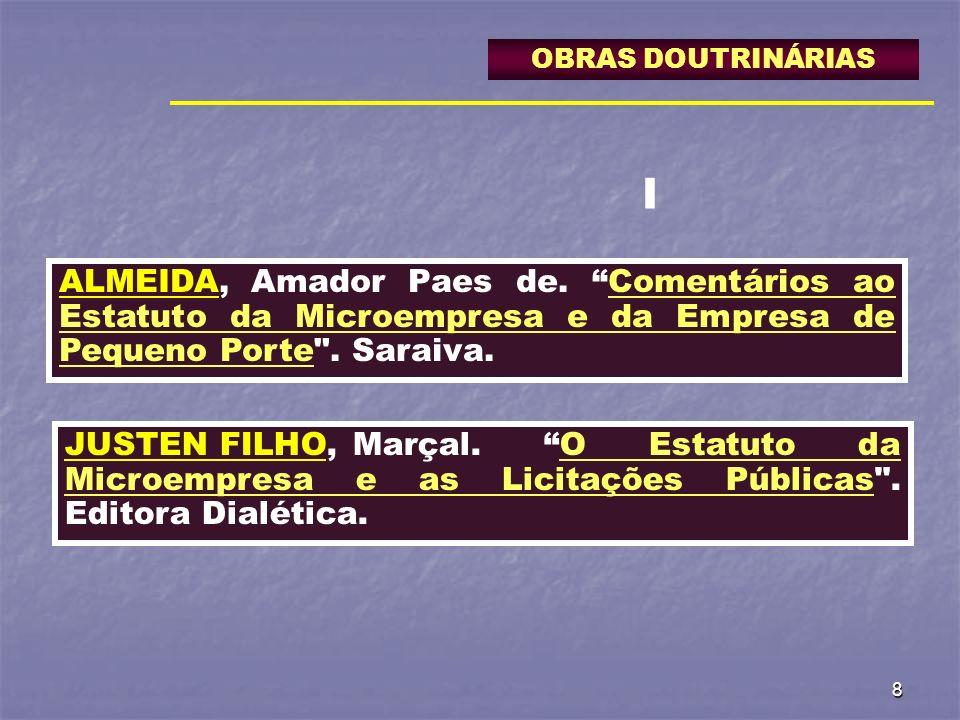 OBRAS DOUTRINÁRIAS I. ALMEIDA, Amador Paes de. Comentários ao Estatuto da Microempresa e da Empresa de Pequeno Porte . Saraiva.