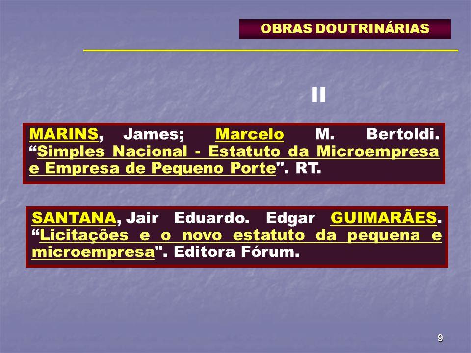 OBRAS DOUTRINÁRIAS II. MARINS, James; Marcelo M. Bertoldi. Simples Nacional - Estatuto da Microempresa e Empresa de Pequeno Porte . RT.