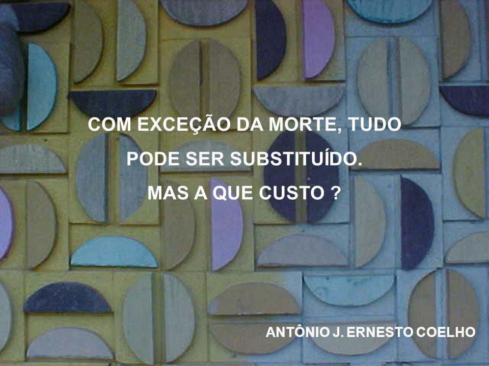 COM EXCEÇÃO DA MORTE, TUDO ANTÔNIO J. ERNESTO COELHO
