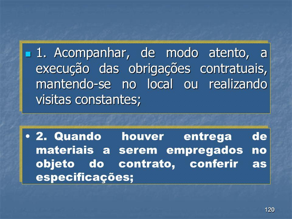 1. Acompanhar, de modo atento, a execução das obrigações contratuais, mantendo-se no local ou realizando visitas constantes;