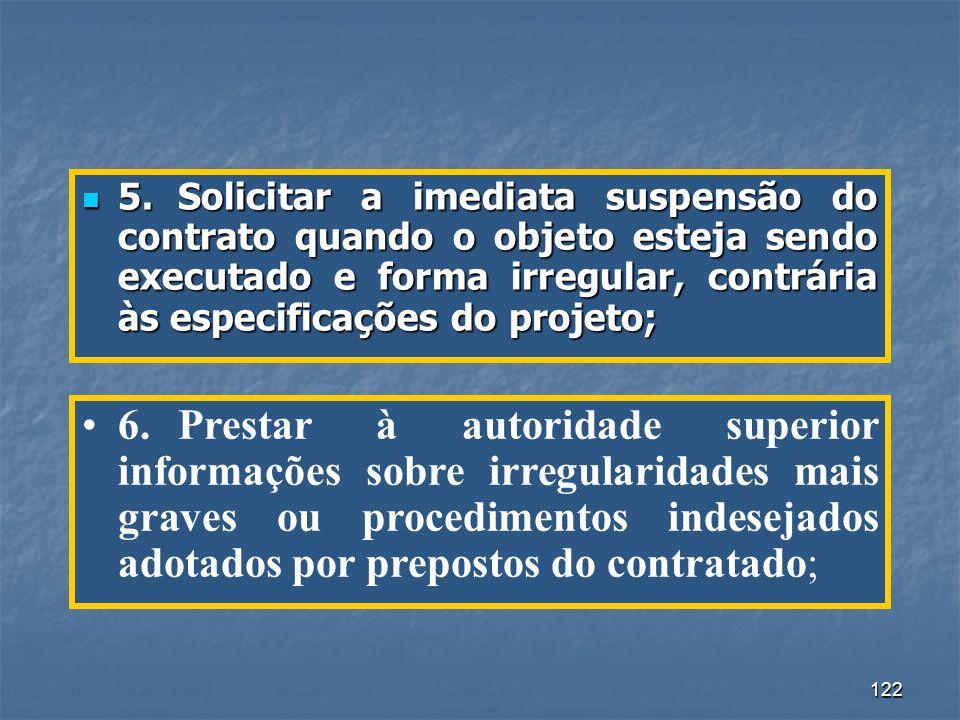 5. Solicitar a imediata suspensão do contrato quando o objeto esteja sendo executado e forma irregular, contrária às especificações do projeto;