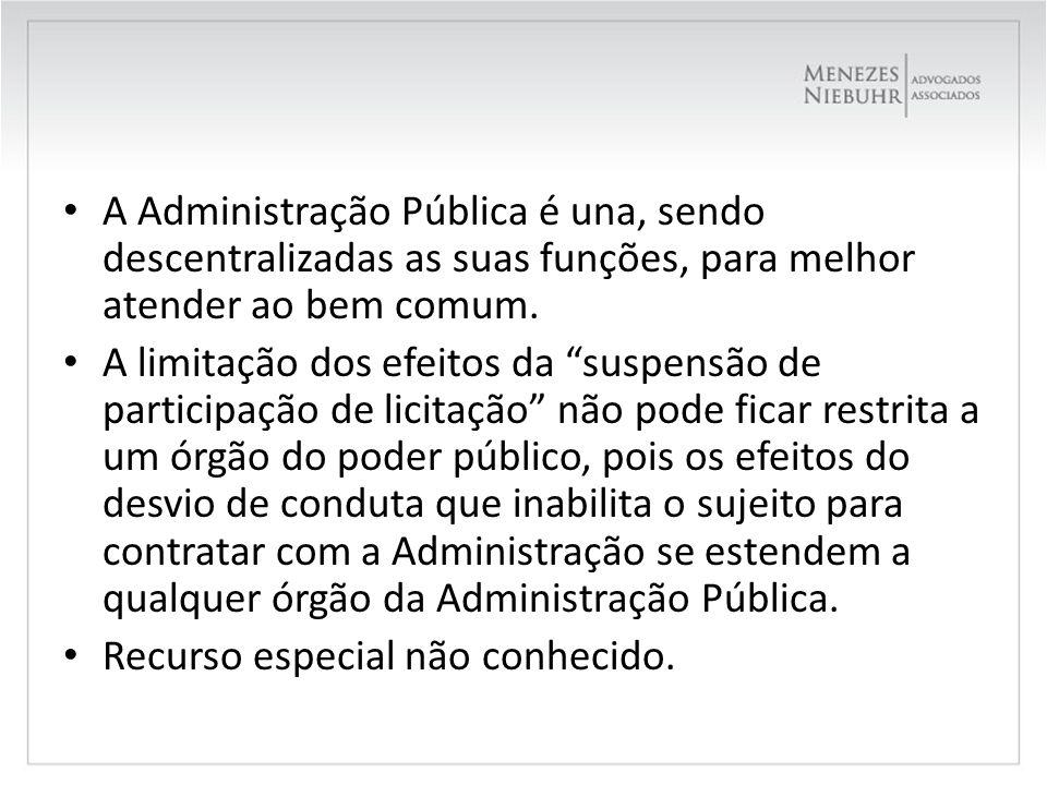 A Administração Pública é una, sendo descentralizadas as suas funções, para melhor atender ao bem comum.