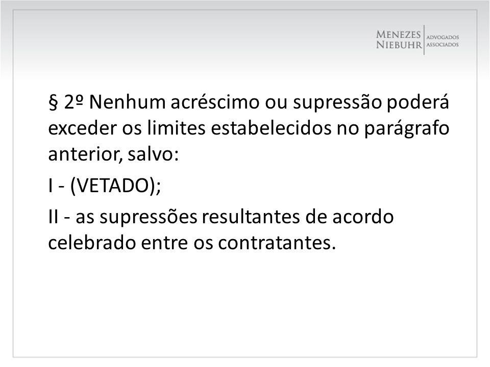 § 2º Nenhum acréscimo ou supressão poderá exceder os limites estabelecidos no parágrafo anterior, salvo: I - (VETADO); II - as supressões resultantes de acordo celebrado entre os contratantes.