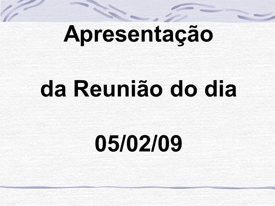 Apresentação da Reunião do dia 05/02/09