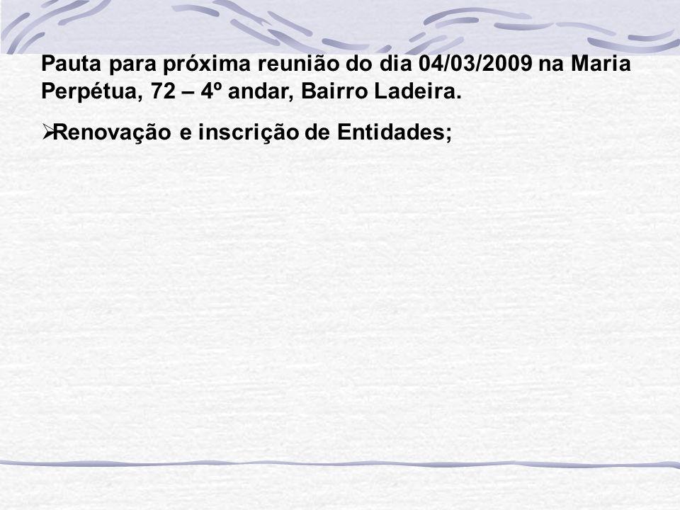 Pauta para próxima reunião do dia 04/03/2009 na Maria Perpétua, 72 – 4º andar, Bairro Ladeira.