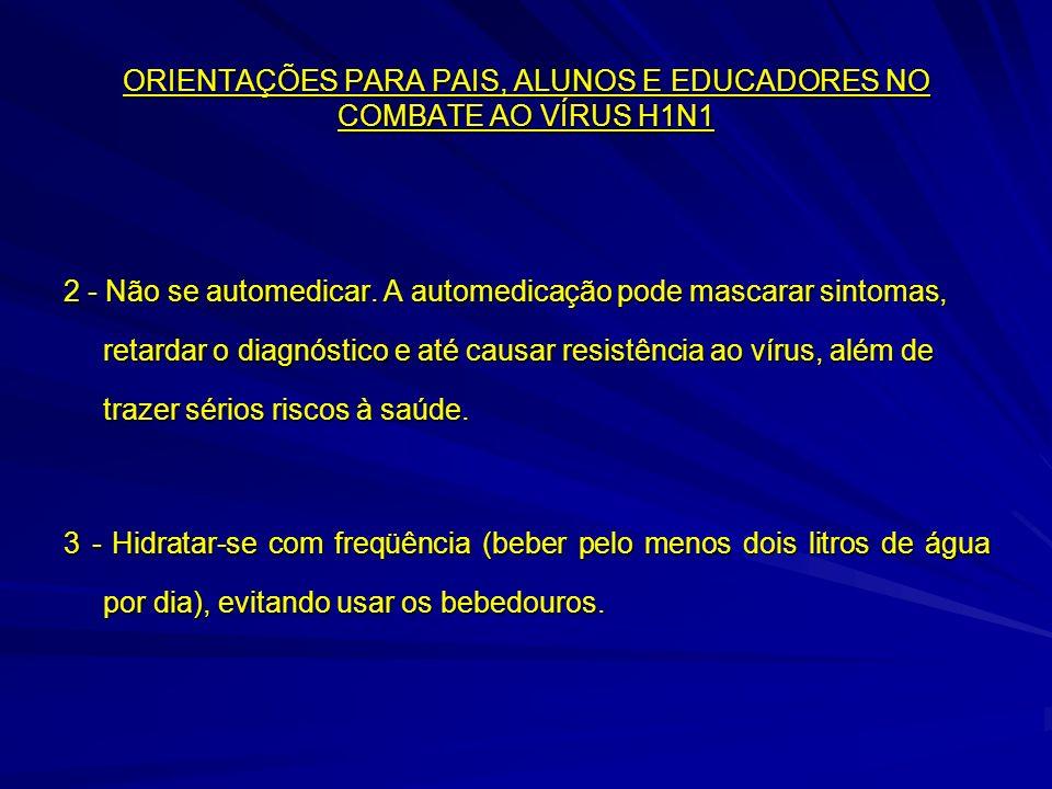 ORIENTAÇÕES PARA PAIS, ALUNOS E EDUCADORES NO COMBATE AO VÍRUS H1N1