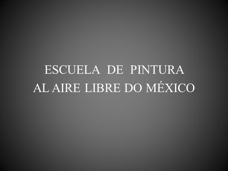ESCUELA DE PINTURA AL AIRE LIBRE DO MÉXICO