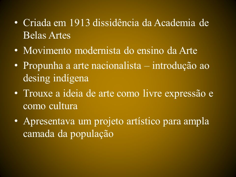 Criada em 1913 dissidência da Academia de Belas Artes