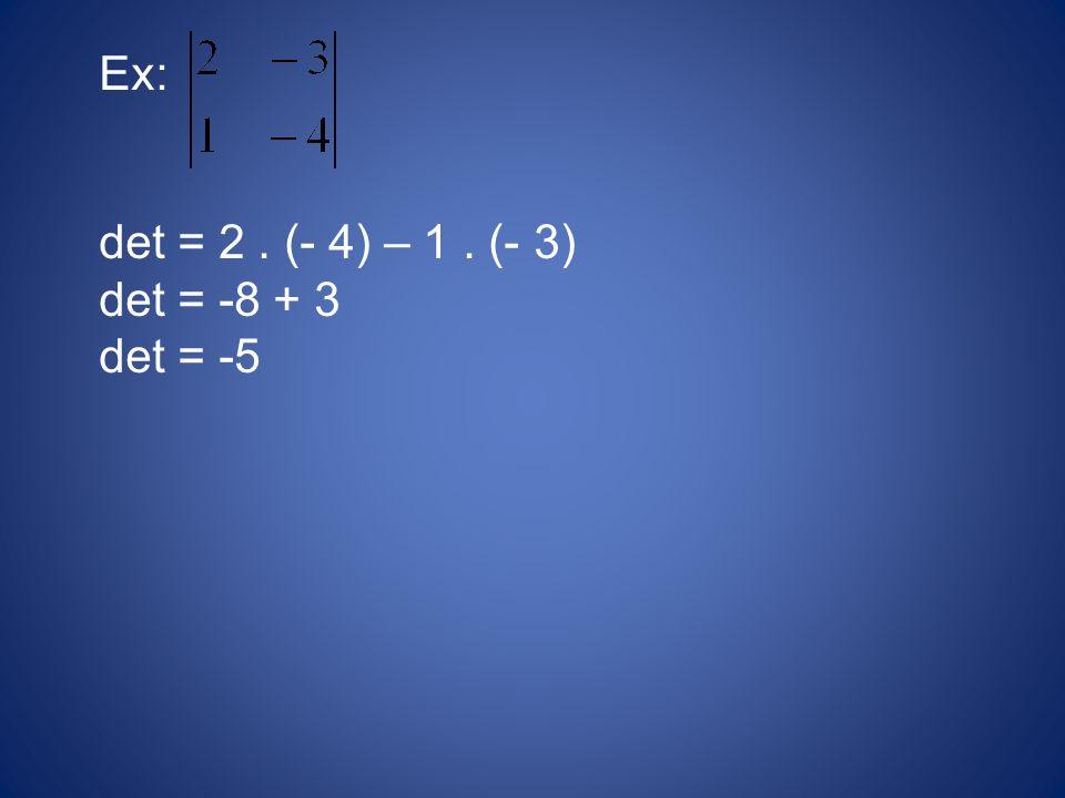 Ex: det = 2 . (- 4) – 1 . (- 3) det = -8 + 3 det = -5