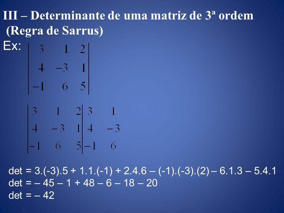 III – Determinante de uma matriz de 3ª ordem (Regra de Sarrus) Ex: