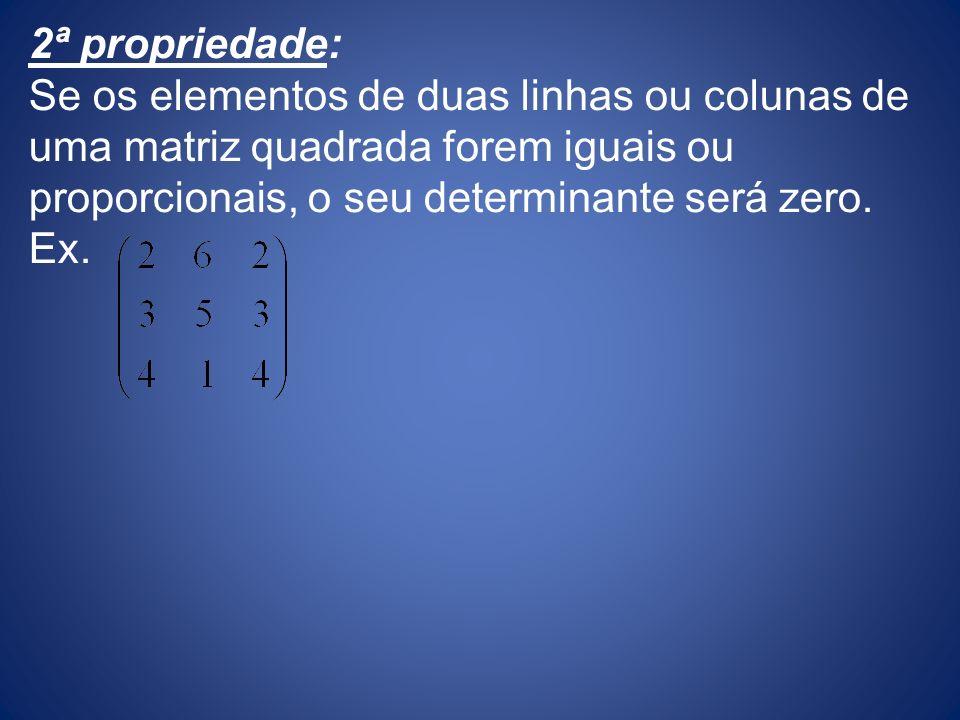 2ª propriedade: Se os elementos de duas linhas ou colunas de