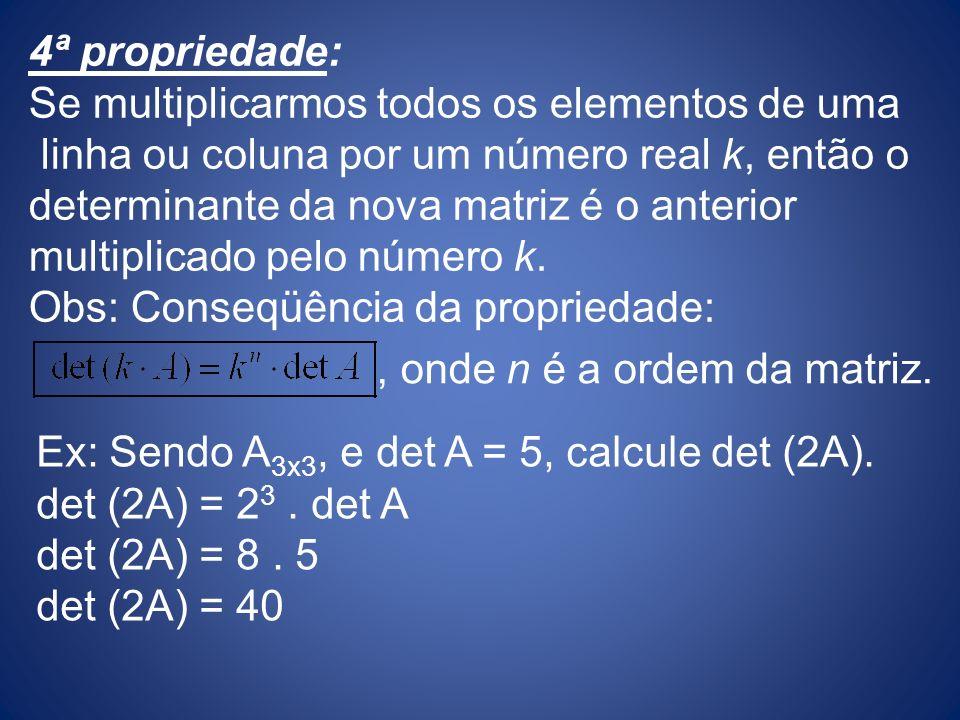 4ª propriedade: Se multiplicarmos todos os elementos de uma