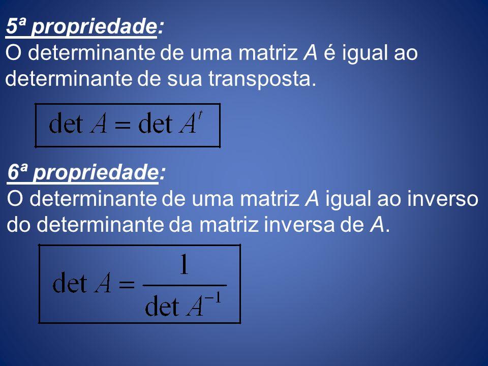 5ª propriedade: O determinante de uma matriz A é igual ao determinante de sua transposta.