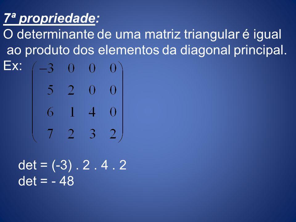 7ª propriedade: O determinante de uma matriz triangular é igual