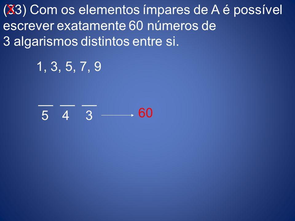 (33) Com os elementos ímpares de A é possível