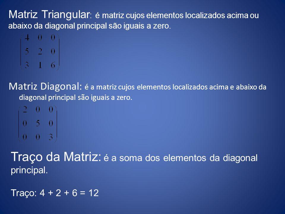 Traço da Matriz: é a soma dos elementos da diagonal