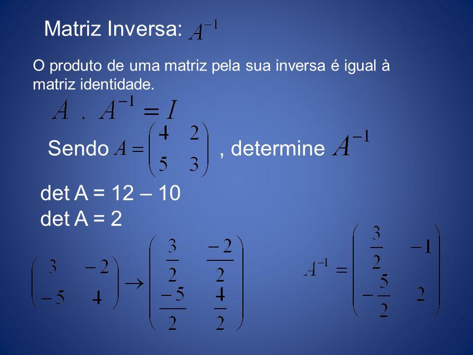 Matriz Inversa: Sendo , determine det A = 12 – 10 det A = 2