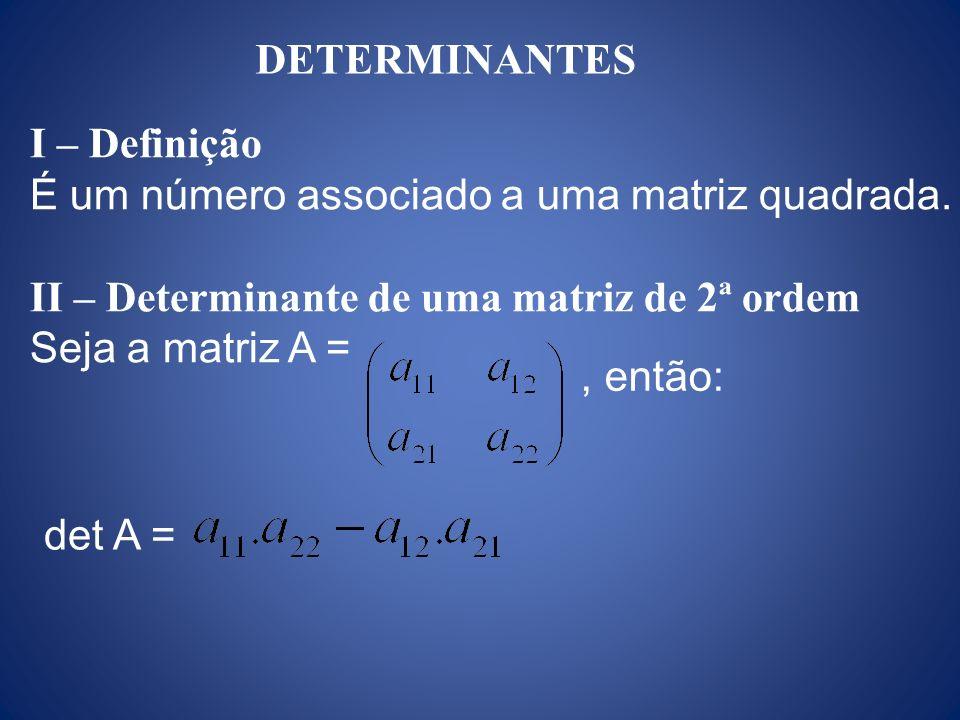 DETERMINANTES I – Definição. É um número associado a uma matriz quadrada. II – Determinante de uma matriz de 2ª ordem.