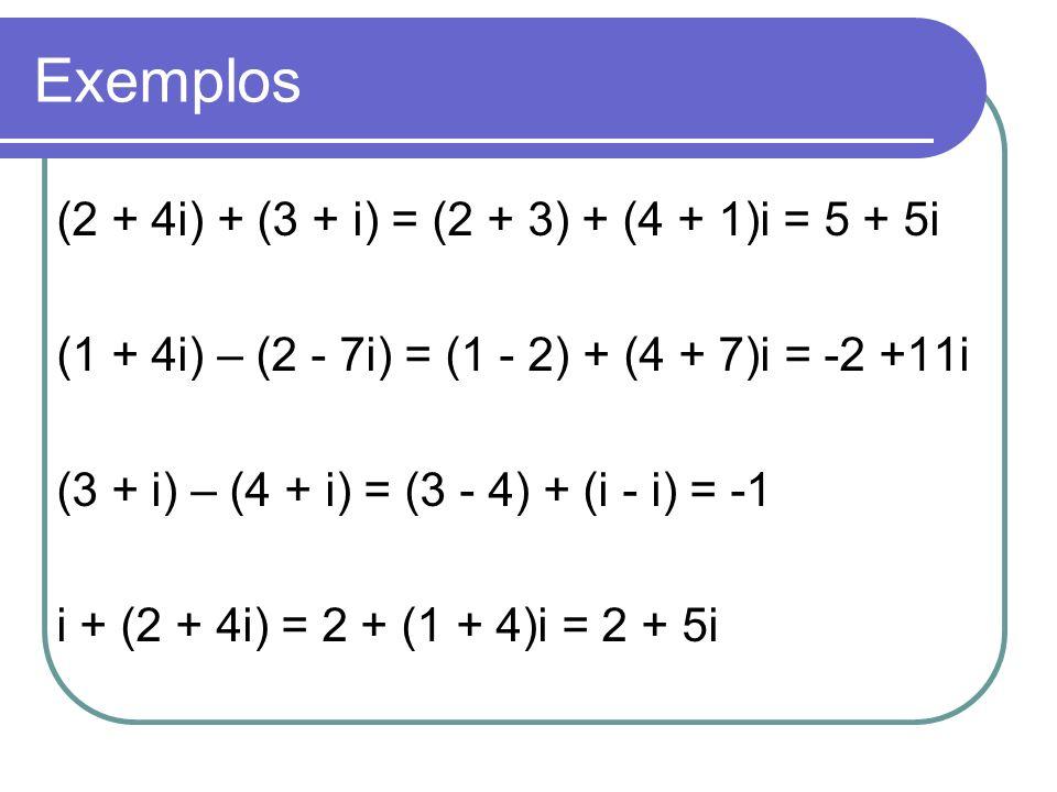 Exemplos (2 + 4i) + (3 + i) = (2 + 3) + (4 + 1)i = 5 + 5i